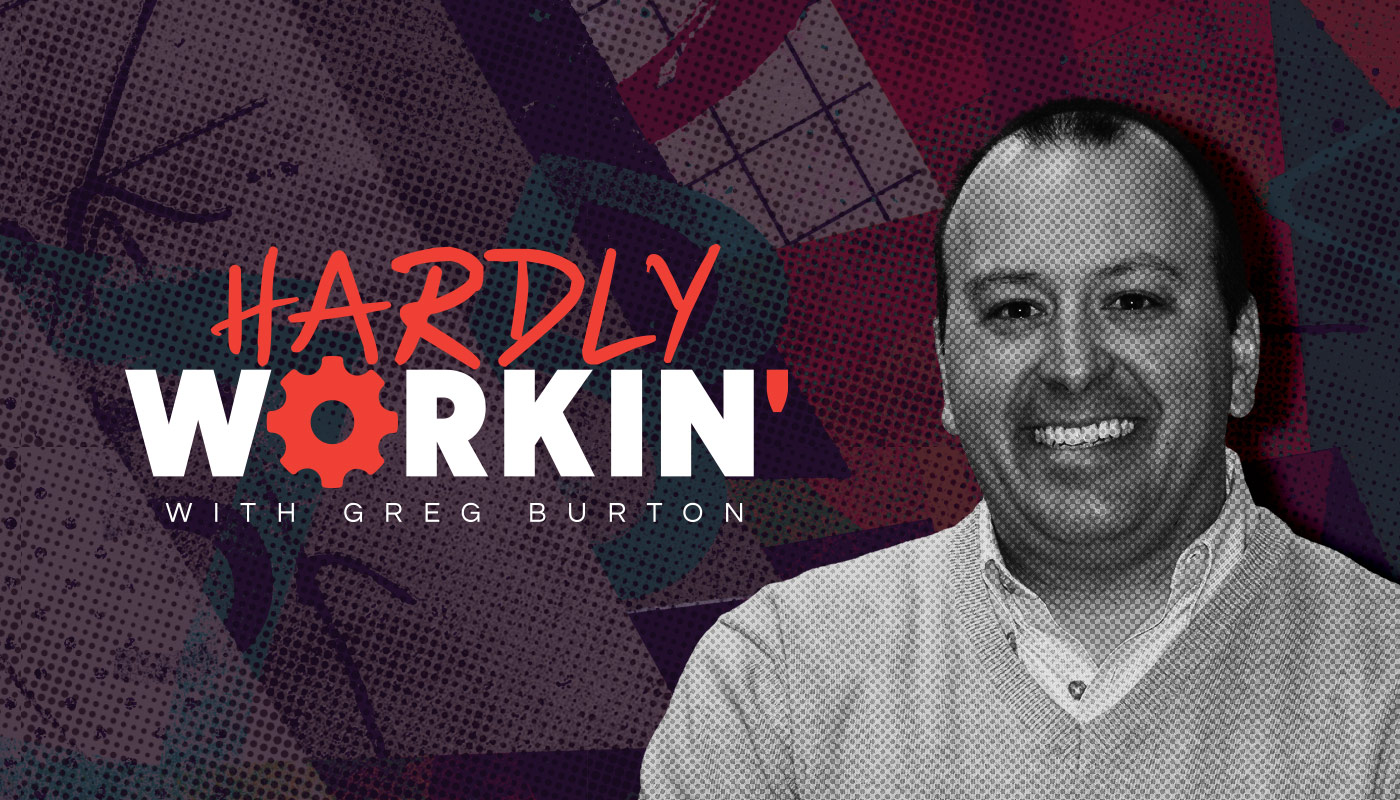 Hardly Working with Greg Burton